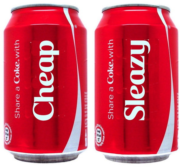 Share a Coke With Cheap and Sleazy!